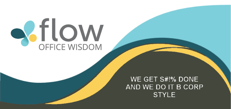 Flow Office Wisdom - We get S#!% done and we do it bcorp style